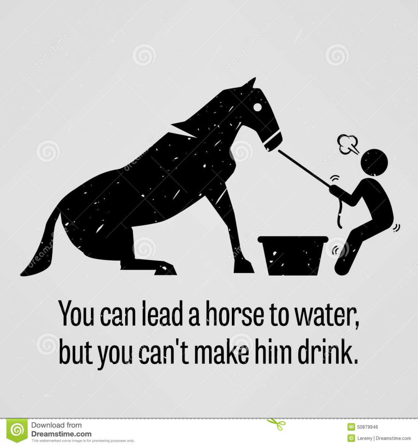 you-can-lead-horse-to-water-you-cannot-make-him-drink-motivational-inspirational-poster-representing-proverb-sayings-50879946.jpg