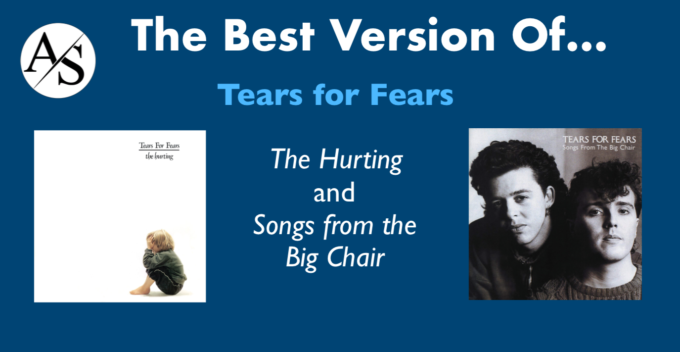 The Best Version Of… Tears for Fears' The Hurting and Songs from the Big Chair